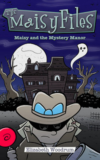 Maisy and the Mystery manor by Elizabeth Woodrum