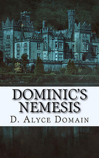 Dominic's Nemesis by D. Alyce Domain