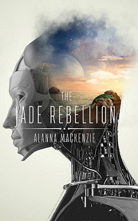 The Jade Rebellion by Alanna MacKenzie